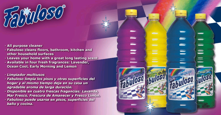Fabuloso! All purpose cleaner. Fabuloso cleans floors, bathroom, kitchen and other household surfaces. Leaves your home with a great long lasting scent. Available in four fresh fragrances: Lavender, Ocean Cool, Early Morning and Lemon